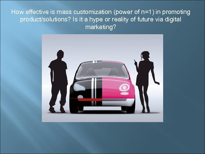 How effective is mass customization (power of n=1) in promoting product/solutions? Is it a