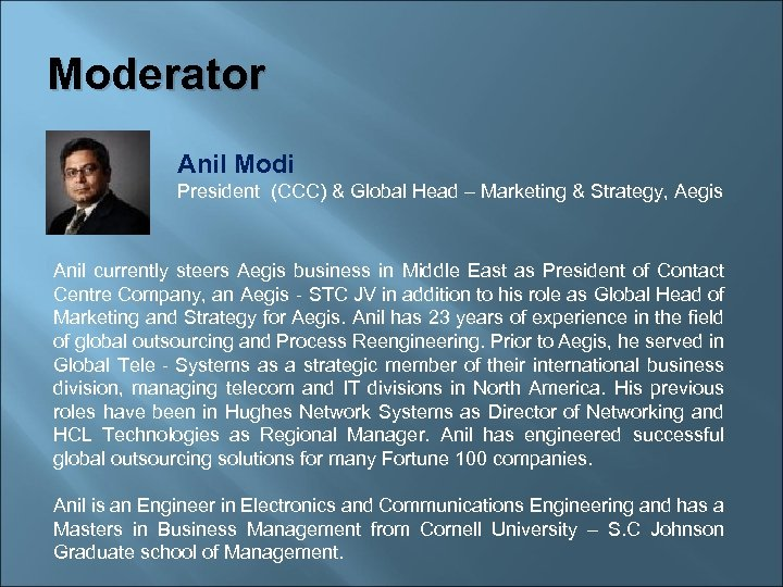Moderator Anil Modi President (CCC) & Global Head – Marketing & Strategy, Aegis Anil