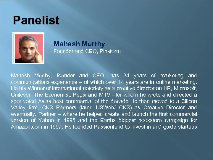Panelist Mahesh Murthy Founder and CEO, Pinstorm Mahesh Murthy, founder and CEO, has 24