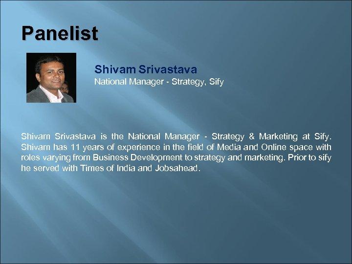 Panelist Shivam Srivastava National Manager - Strategy, Sify Shivam Srivastava is the National Manager