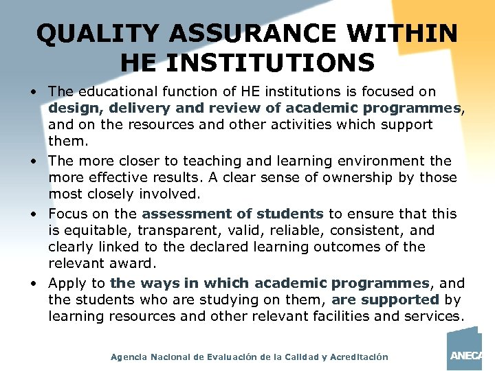 QUALITY ASSURANCE WITHIN HE INSTITUTIONS • The educational function of HE institutions is focused