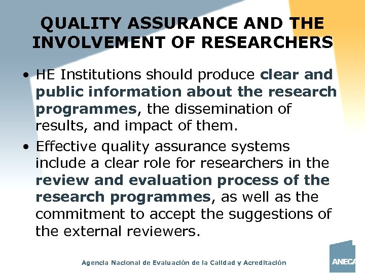 QUALITY ASSURANCE AND THE INVOLVEMENT OF RESEARCHERS • HE Institutions should produce clear and