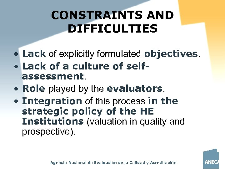 CONSTRAINTS AND DIFFICULTIES • Lack of explicitly formulated objectives. • Lack of a culture
