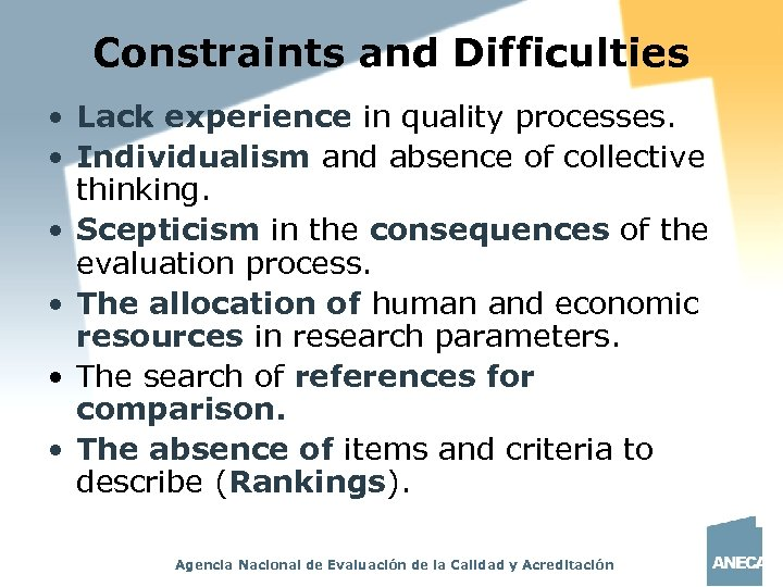 Constraints and Difficulties • Lack experience in quality processes. • Individualism and absence of