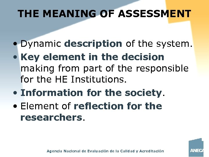 THE MEANING OF ASSESSMENT • Dynamic description of the system. • Key element in
