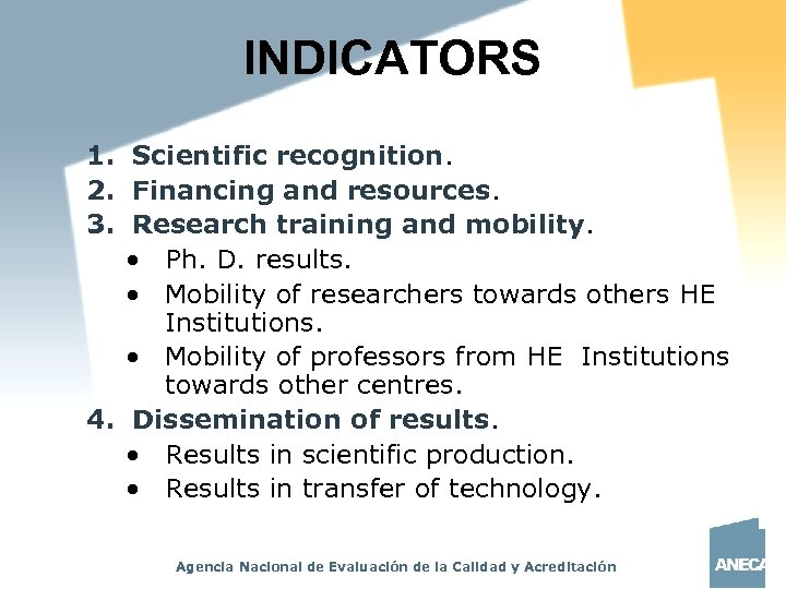 INDICATORS 1. Scientific recognition. 2. Financing and resources. 3. Research training and mobility. •