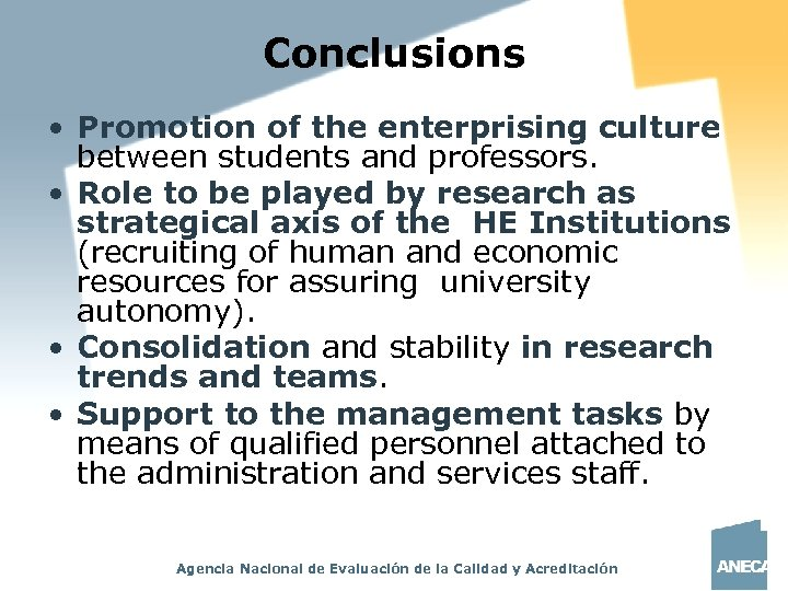 Conclusions • Promotion of the enterprising culture between students and professors. • Role to
