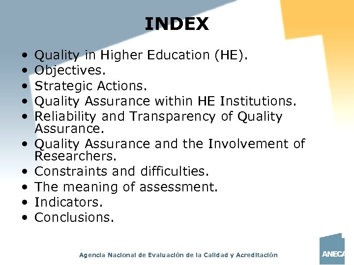INDEX • • • Quality in Higher Education (HE). Objectives. Strategic Actions. Quality Assurance