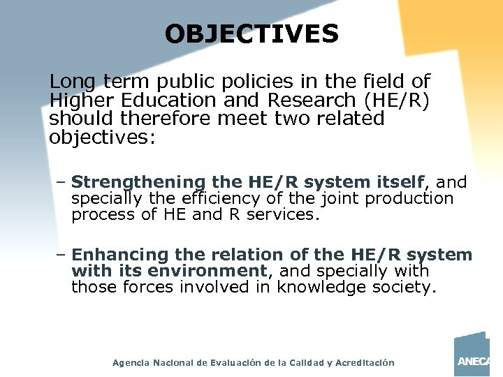 OBJECTIVES Long term public policies in the field of Higher Education and Research (HE/R)