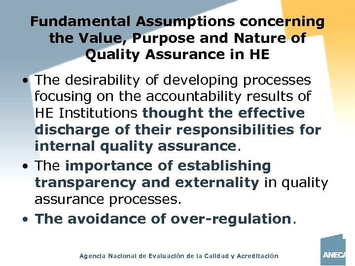 Fundamental Assumptions concerning the Value, Purpose and Nature of Quality Assurance in HE •
