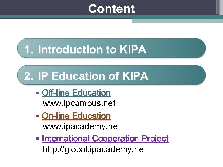 Content 1. Introduction to KIPA 2. IP Education of KIPA § Off-line Education www.