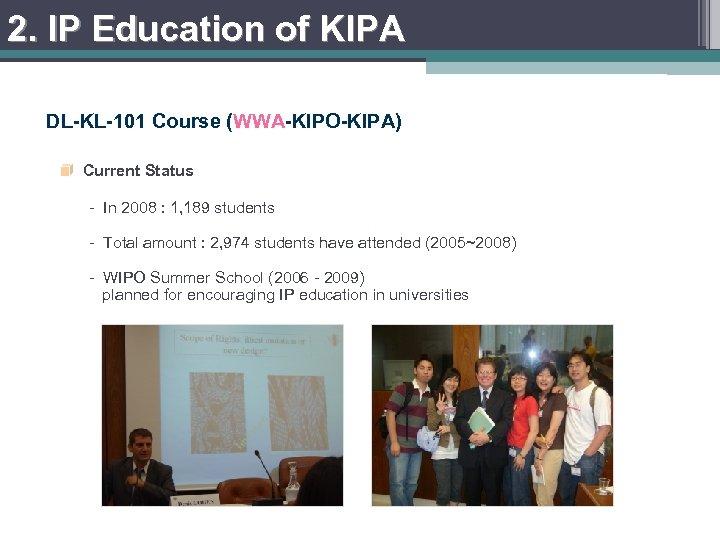 2. IP Education of KIPA DL-KL-101 Course (WWA-KIPO-KIPA) Current Status - In 2008 :