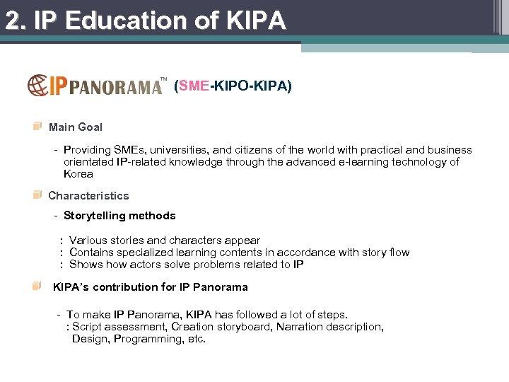 2. IP Education of KIPA (SME-KIPO-KIPA) Main Goal - Providing SMEs, universities, and citizens