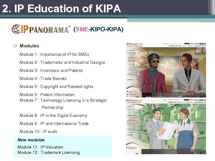 2. IP Education of KIPA (SME-KIPO-KIPA) Modules Module 1 : Importance of IP for