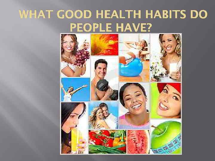 WHAT GOOD HEALTH HABITS DO PEOPLE HAVE?