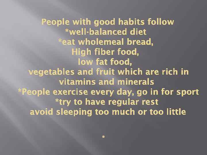 People with good habits follow *well-balanced diet *eat wholemeal bread, High fiber food, low