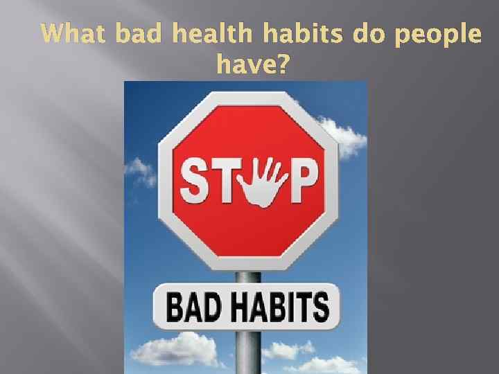 What bad health habits do people have?