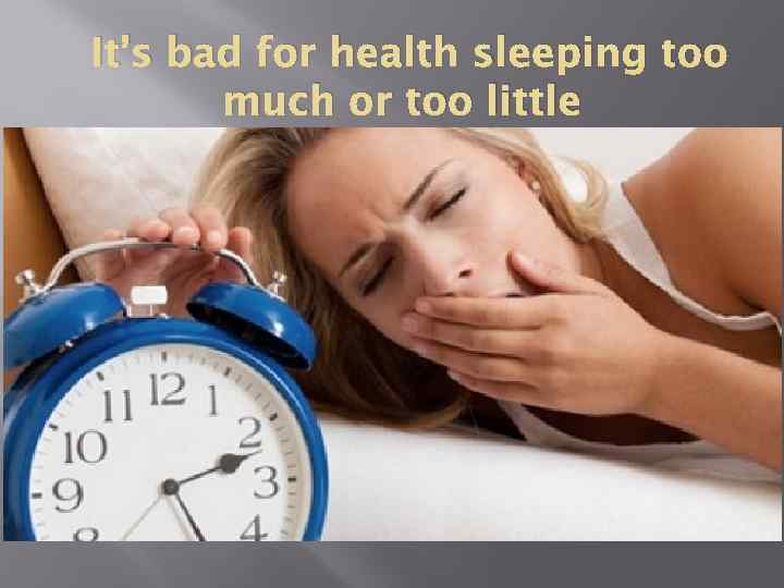 It's bad for health sleeping too much or too little