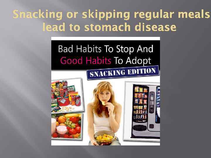 Snacking or skipping regular meals lead to stomach disease