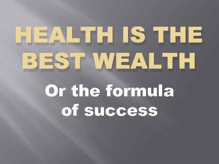 HEALTH IS THE BEST WEALTH Or the formula of success