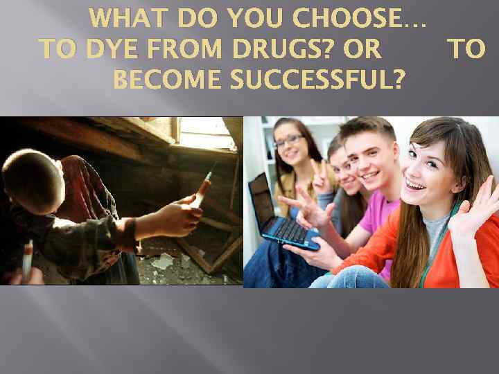 WHAT DO YOU CHOOSE… TO DYE FROM DRUGS? OR TO BECOME SUCCESSFUL?