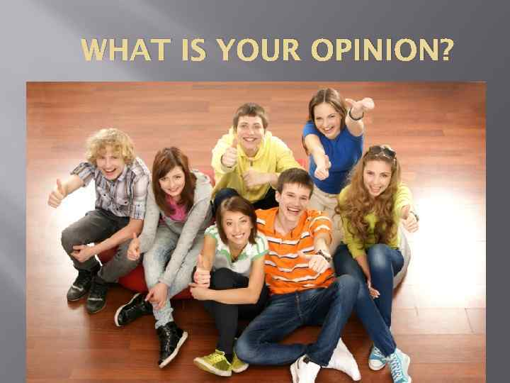 WHAT IS YOUR OPINION?