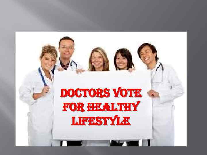 DOCTORS VOTE FOR HEALTHY LIFESTYLE