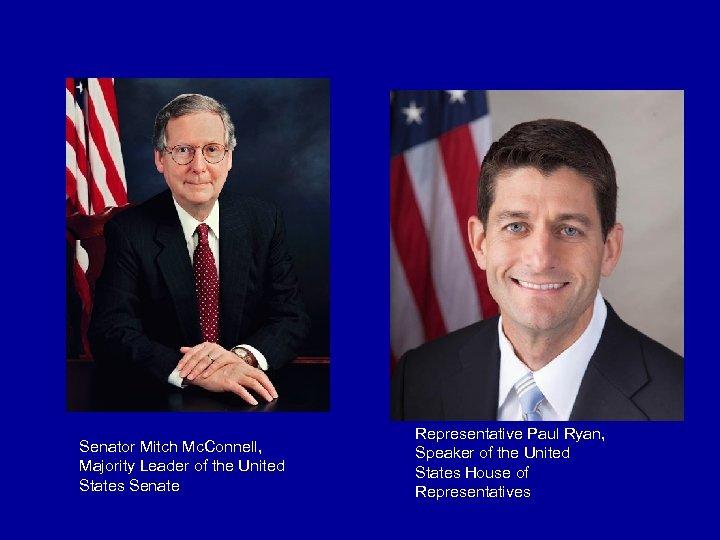 Senator Mitch Mc. Connell, Majority Leader of the United States Senate Representative Paul Ryan,