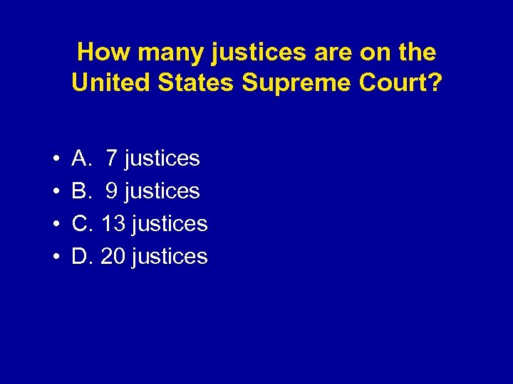 How many justices are on the United States Supreme Court? • • A. 7