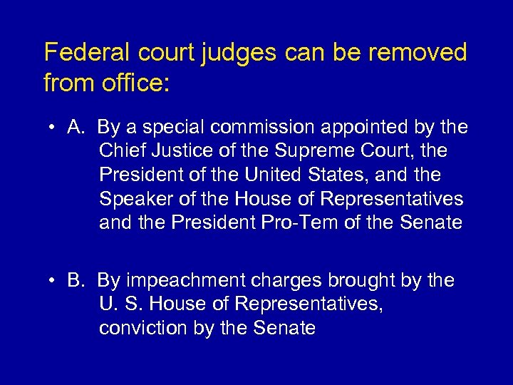 Federal court judges can be removed from office: • A. By a special commission