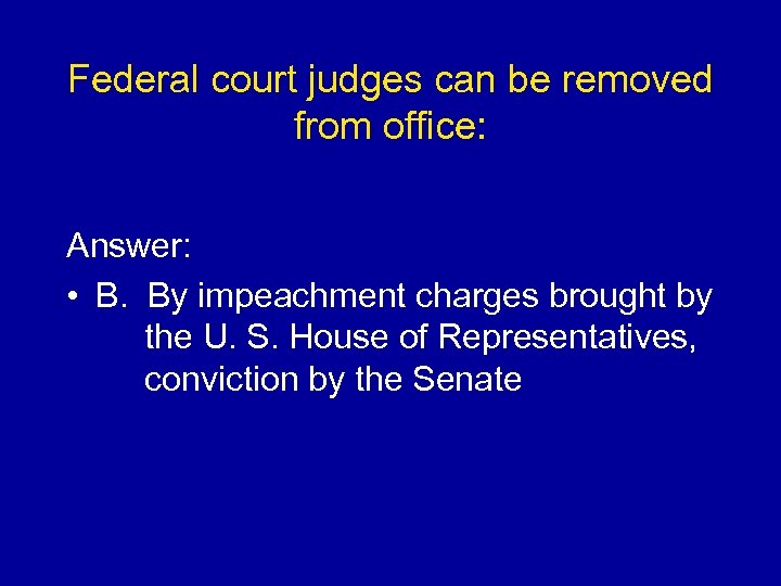 Federal court judges can be removed from office: Answer: • B. By impeachment charges