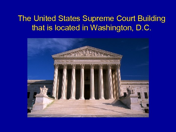 The United States Supreme Court Building that is located in Washington, D. C.