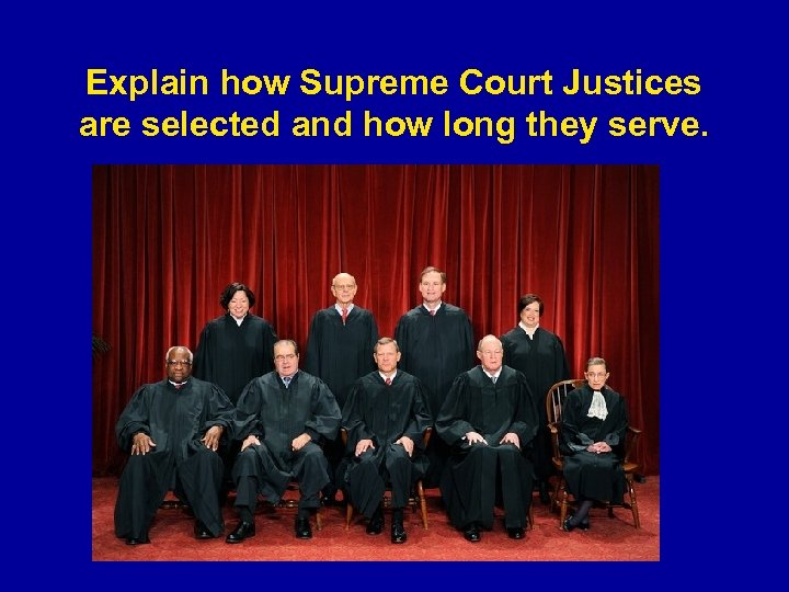 Explain how Supreme Court Justices are selected and how long they serve.
