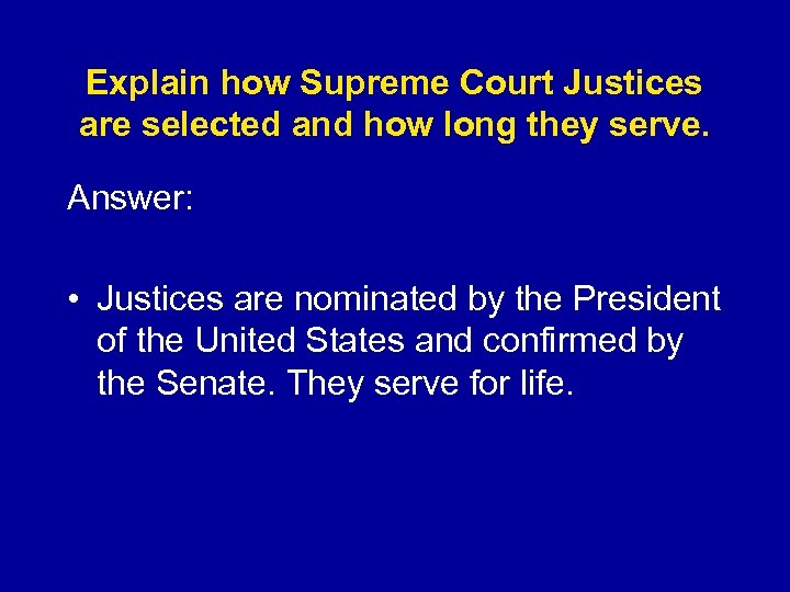 Explain how Supreme Court Justices are selected and how long they serve. Answer: •