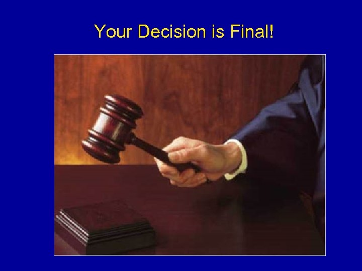 Your Decision is Final!