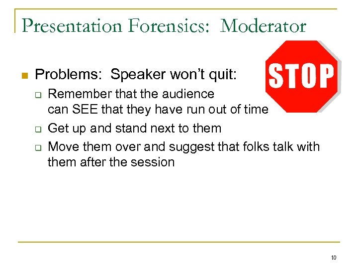 Presentation Forensics: Moderator n Problems: Speaker won't quit: q q q Remember that the