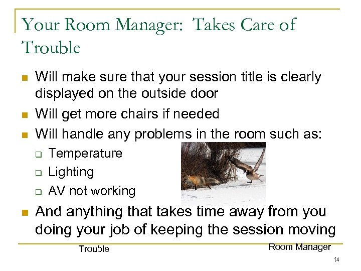 Your Room Manager: Takes Care of Trouble n n n Will make sure that
