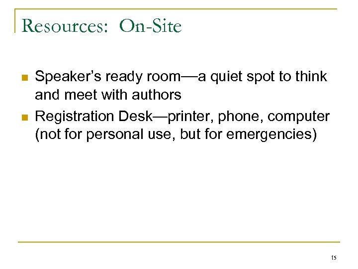 Resources: On-Site n n Speaker's ready room—a quiet spot to think and meet with