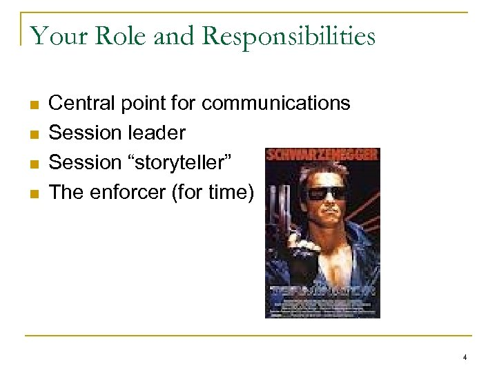 "Your Role and Responsibilities n n Central point for communications Session leader Session ""storyteller"""