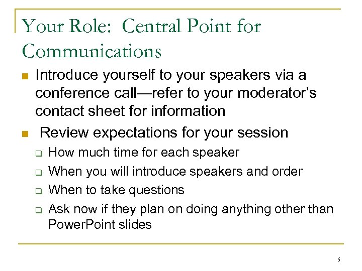 Your Role: Central Point for Communications n n Introduce yourself to your speakers via