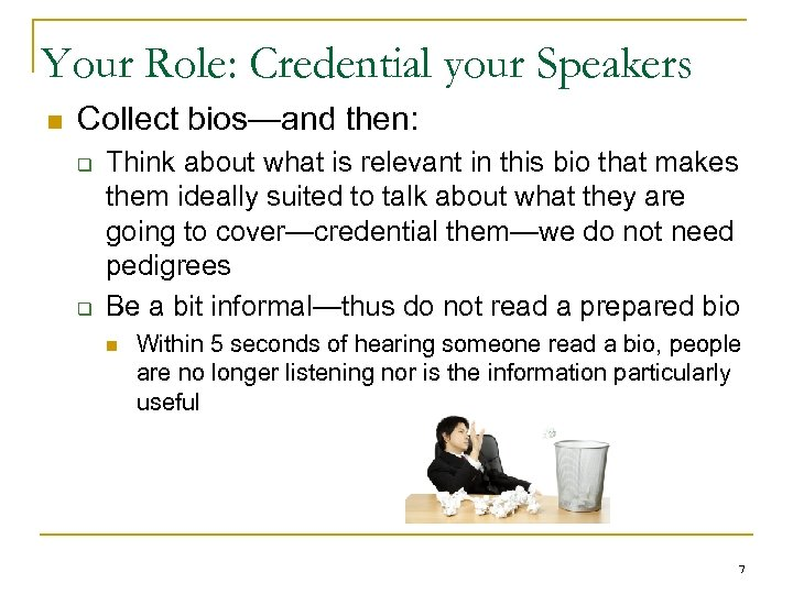 Your Role: Credential your Speakers n Collect bios—and then: q q Think about what