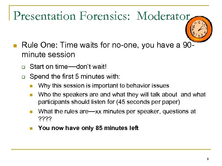 Presentation Forensics: Moderator n Rule One: Time waits for no-one, you have a 90