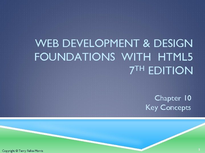 WEB DEVELOPMENT & DESIGN FOUNDATIONS WITH HTML 5 7 TH EDITION Chapter 10 Key