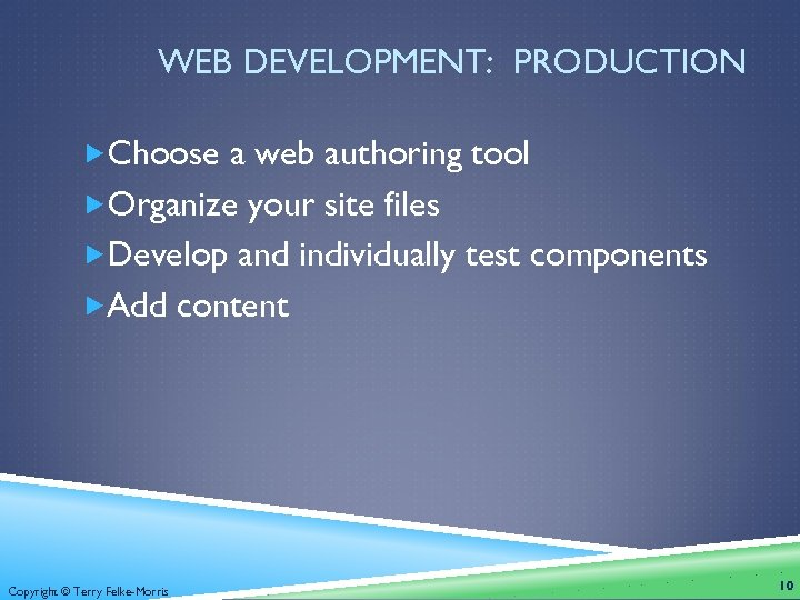 WEB DEVELOPMENT: PRODUCTION Choose a web authoring tool Organize your site files Develop and