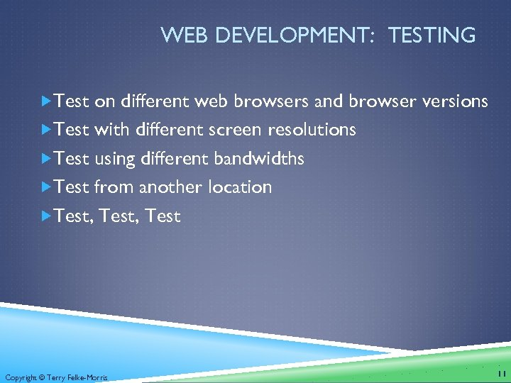 WEB DEVELOPMENT: TESTING Test on different web browsers and browser versions Test with different