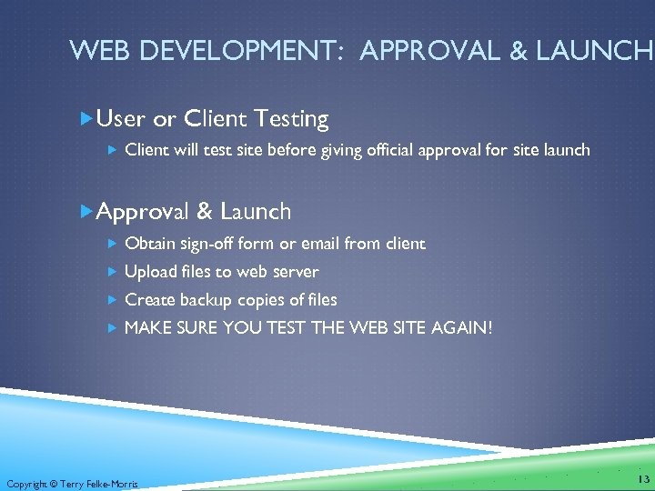 WEB DEVELOPMENT: APPROVAL & LAUNCH User or Client Testing Client will test site before