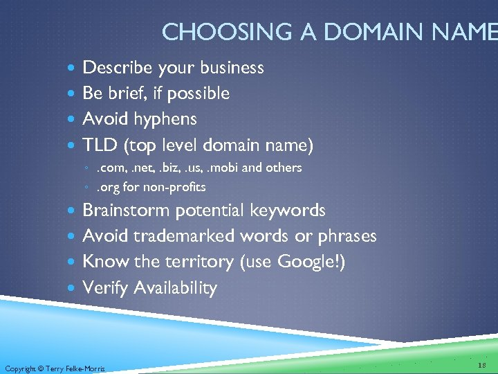 CHOOSING A DOMAIN NAME Describe your business Be brief, if possible Avoid hyphens TLD