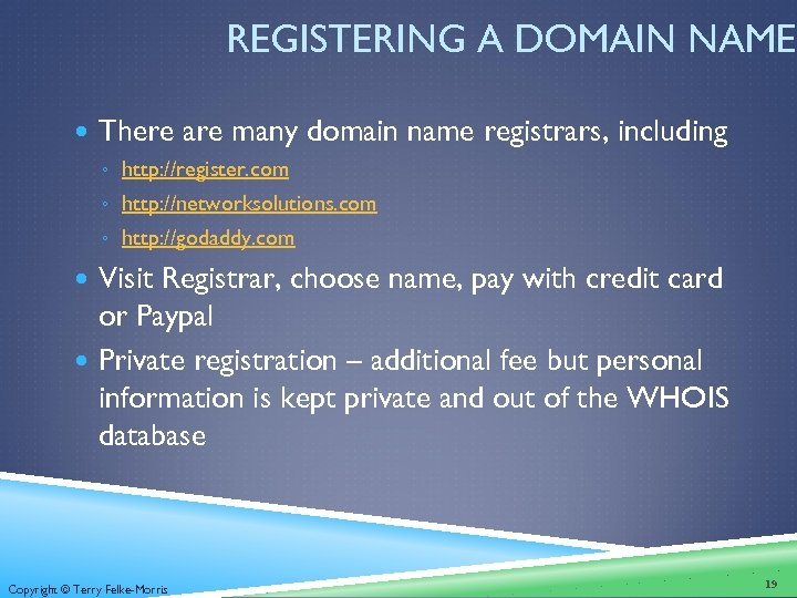 REGISTERING A DOMAIN NAME There are many domain name registrars, including ◦ http: //register.