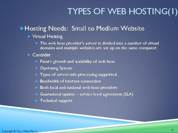 TYPES OF WEB HOSTING(1) Hosting Needs: Small to Medium Website Virtual Hosting The web