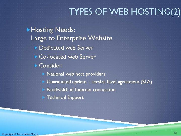 TYPES OF WEB HOSTING(2) Hosting Needs: Large to Enterprise Website Dedicated web Server Co-located